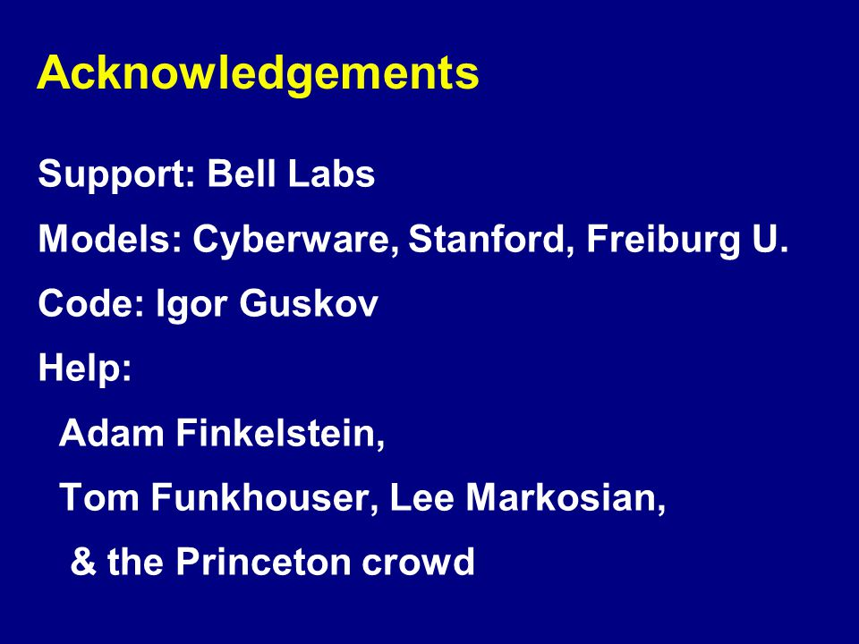 Acknowledgements Support: Bell Labs Models: Cyberware, Stanford, Freiburg U.