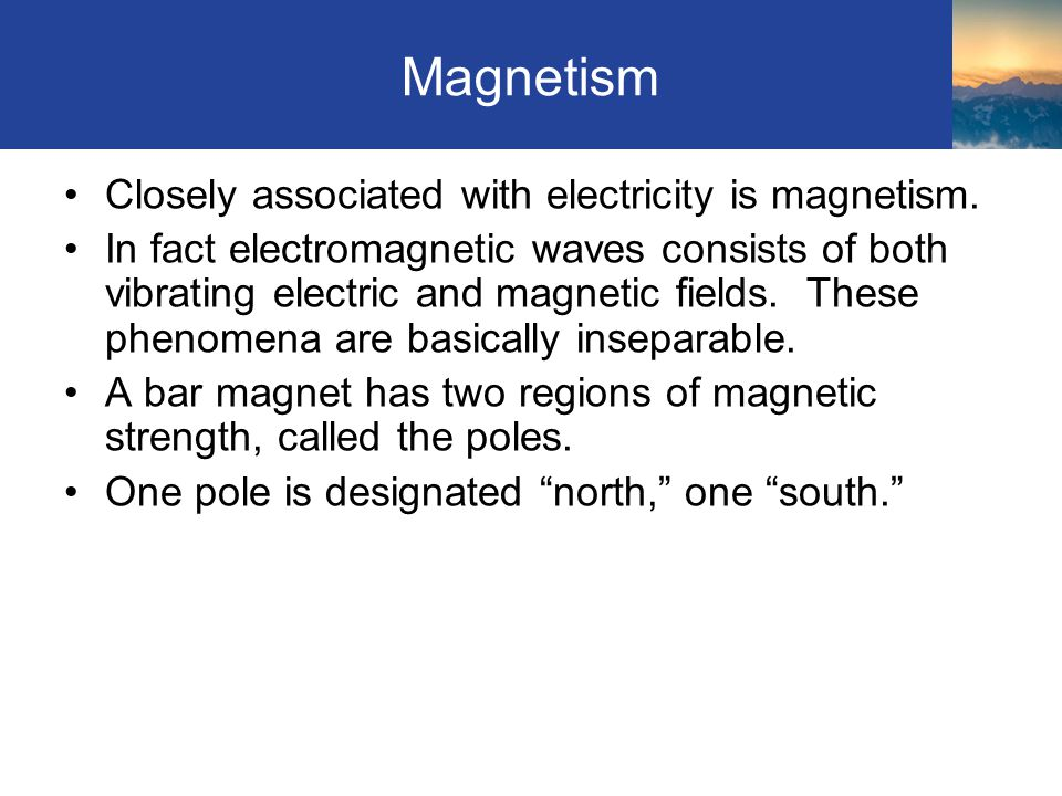 Magnetism Closely associated with electricity is magnetism.
