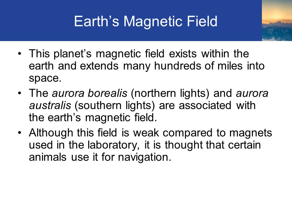 Earth's Magnetic Field This planet's magnetic field exists within the earth and extends many hundreds of miles into space.
