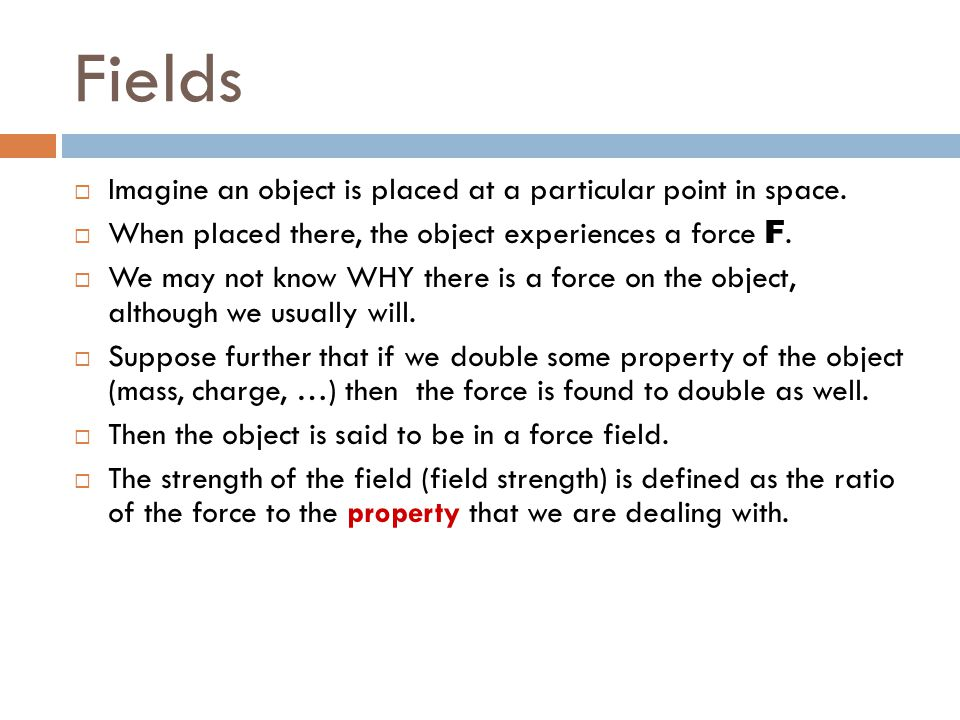 Fields  Imagine an object is placed at a particular point in space.