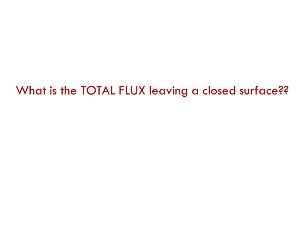 What is the TOTAL FLUX leaving a closed surface??