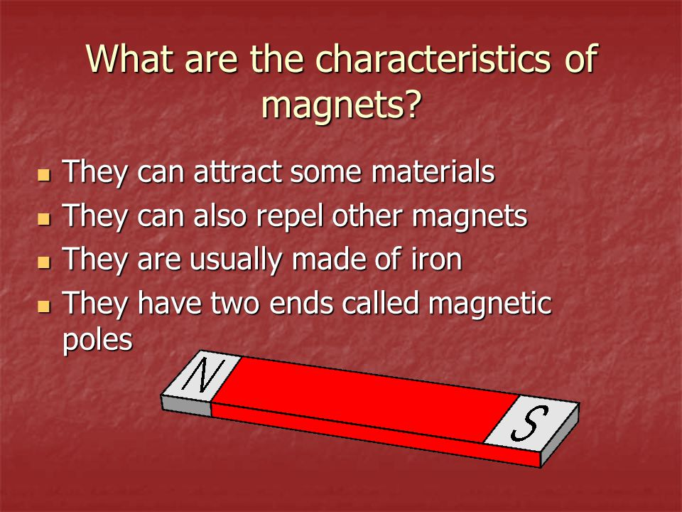 What are the characteristics of magnets.