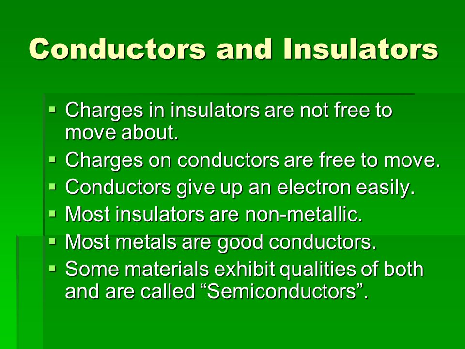 Conductors and Insulators  Charges in insulators are not free to move about.