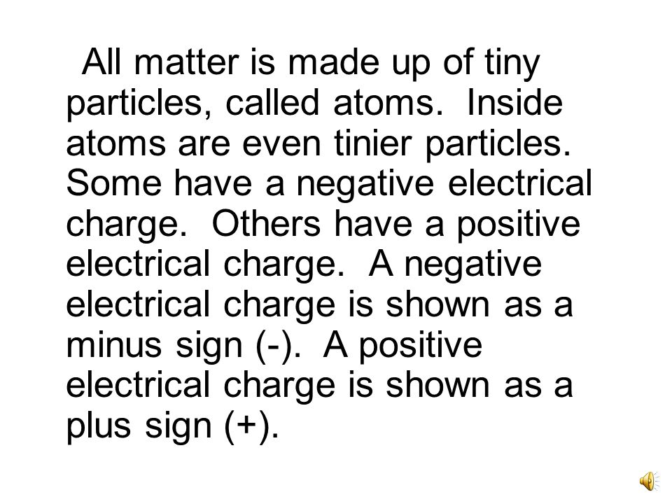 Electrical charge is not something you can see, smell, or weigh.