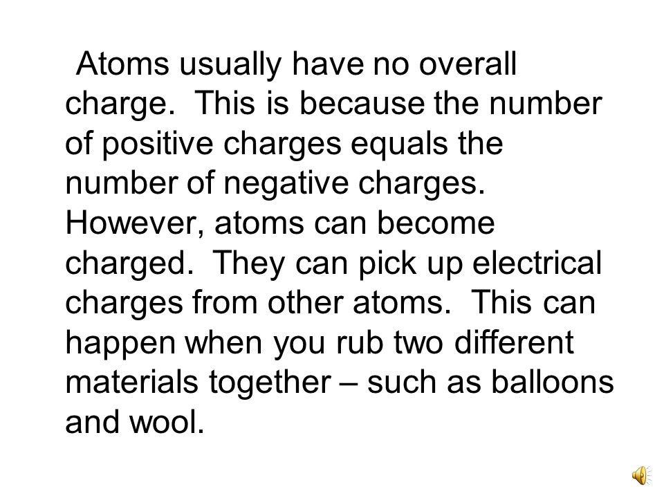Electric Charge Some particles have a negative electrical charge.