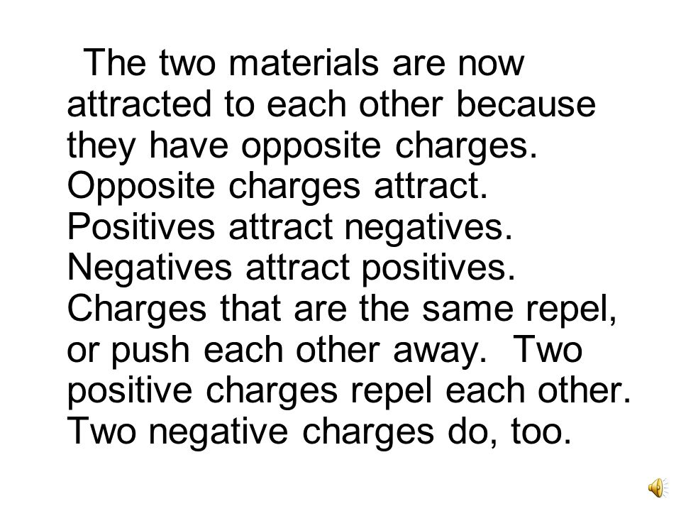 Rubbing two different materials together knocks negative charges off one material.