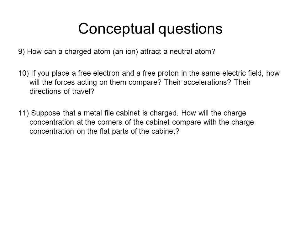 Conceptual questions 9) How can a charged atom (an ion) attract a neutral atom.