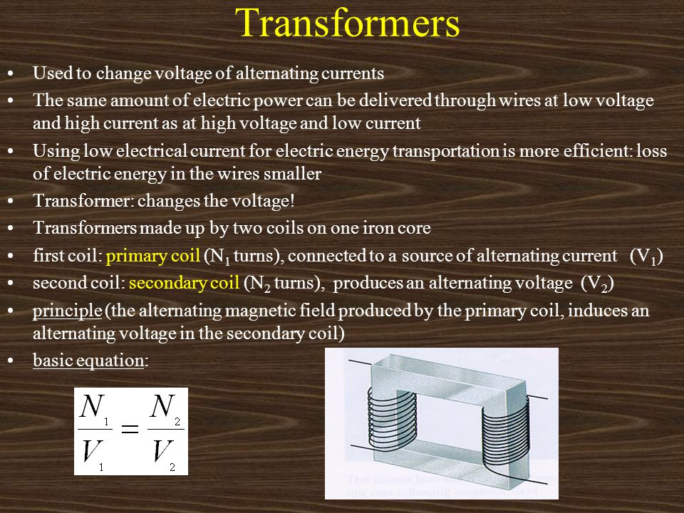 Transformers Used to change voltage of alternating currents The same amount of electric power can be delivered through wires at low voltage and high c