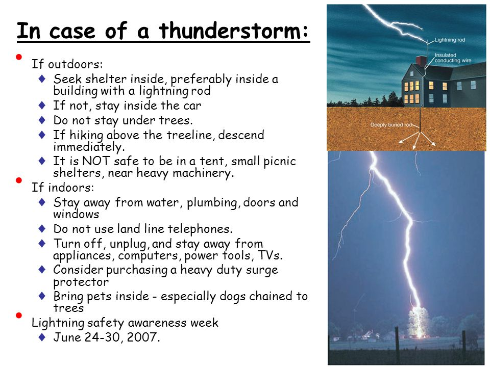 In case of a thunderstorm: If outdoors: ♦ Seek shelter inside, preferably inside a building with a lightning rod ♦ If not, stay inside the car ♦ Do not stay under trees.