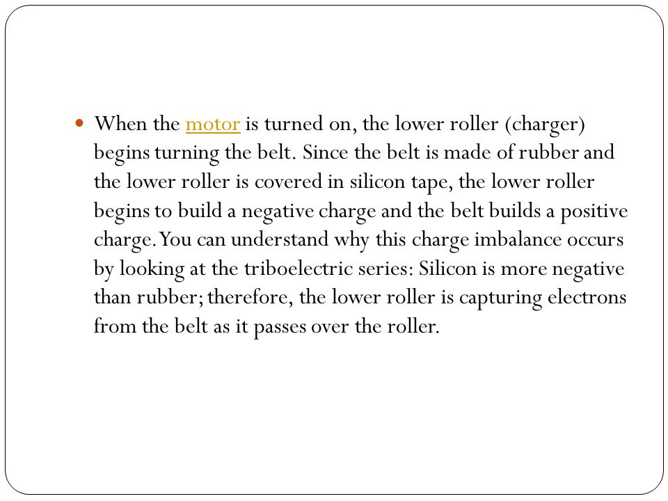 When the motor is turned on, the lower roller (charger) begins turning the belt.