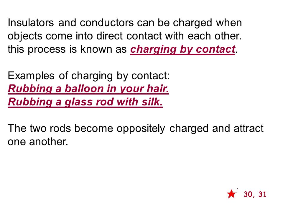 Insulators and conductors can be charged when objects come into direct contact with each other.