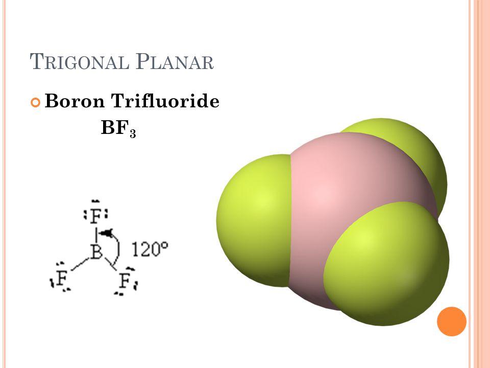 T RIGONAL P LANAR Boron Trifluoride BF 3