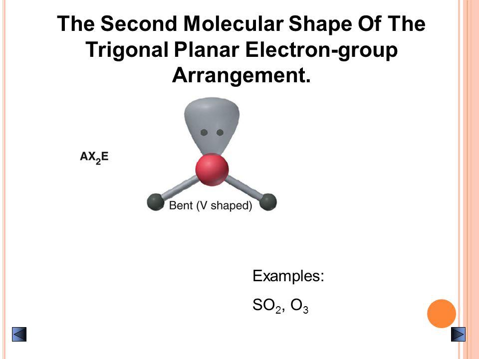 The Second Molecular Shape Of The Trigonal Planar Electron-group Arrangement. Examples: SO 2, O 3