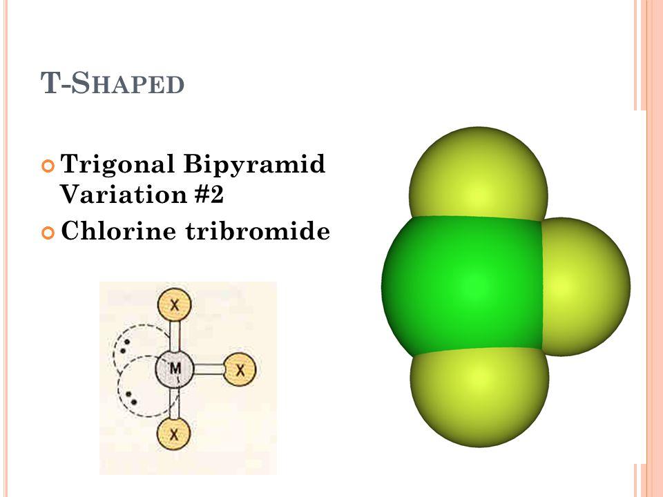 T-S HAPED Trigonal Bipyramid Variation #2 Chlorine tribromide
