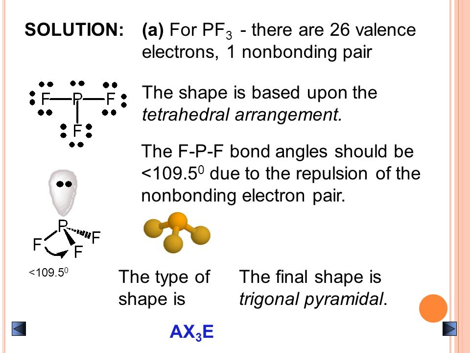 SOLUTION:(a) For PF 3 - there are 26 valence electrons, 1 nonbonding pair The shape is based upon the tetrahedral arrangement.