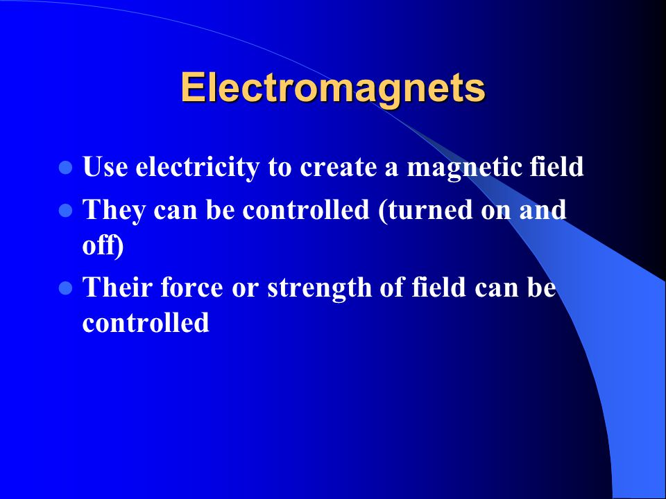 Electromagnet Basics Current-Carrying Wire Needs to have electron flow Electromagnetic Field around a wire