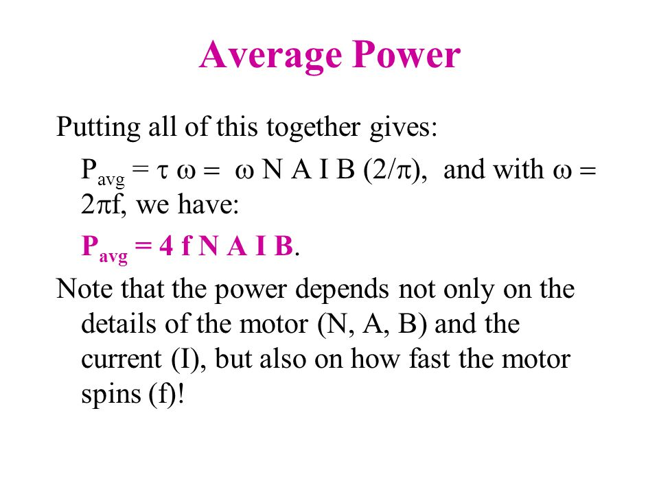 Average Power Putting all of this together gives: P avg =  N A I B (2/  ), and with   f, we have: P avg = 4 f N A I B.