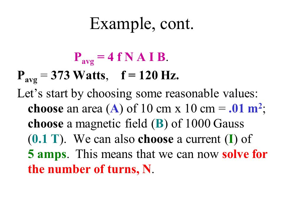 Example, cont. P avg = 4 f N A I B. P avg = 373 Watts, f = 120 Hz. Let's start by choosing some reasonable values: choose an area (A) of 10 cm x 10 cm