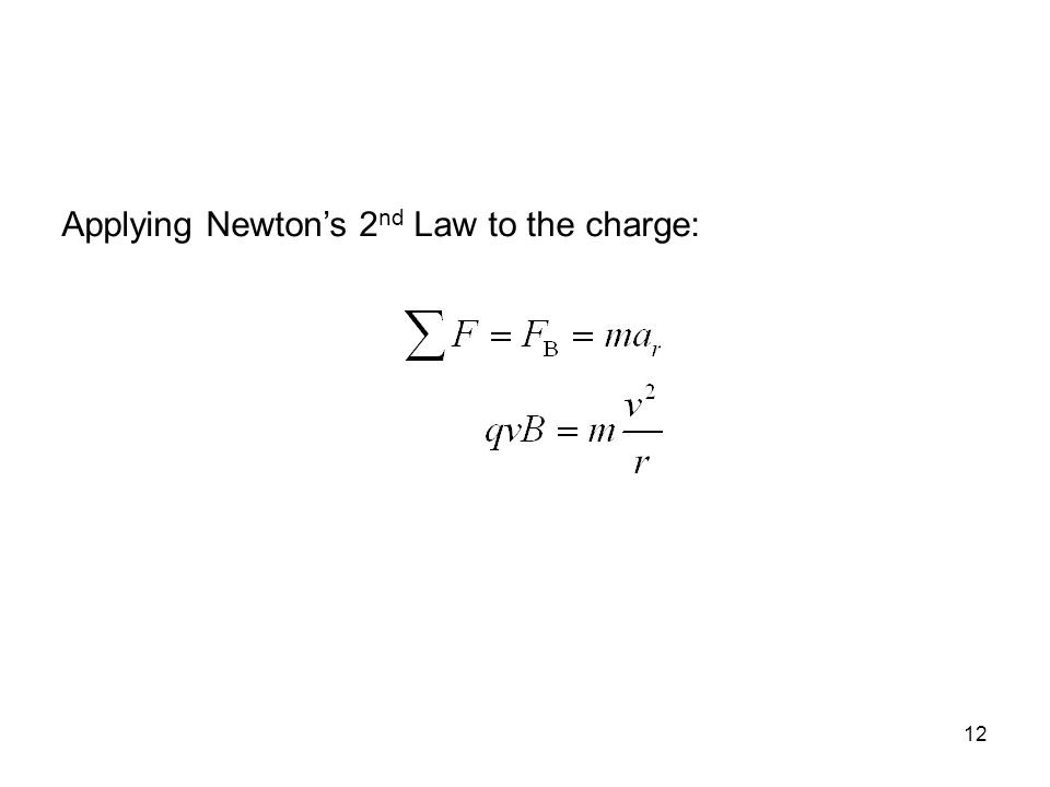 12 Applying Newton's 2 nd Law to the charge: