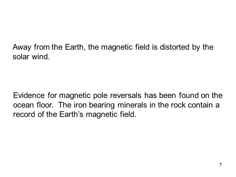 7 Away from the Earth, the magnetic field is distorted by the solar wind.