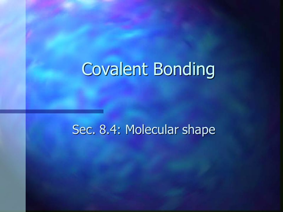 Objectives n Discuss the VSEPR bonding theory n Predict the shape of and the bond angles in a molecule n Define hybridization