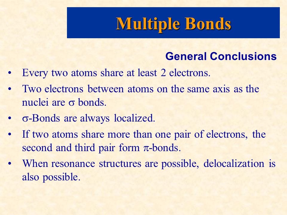 Multiple Bonds General Conclusions Every two atoms share at least 2 electrons.