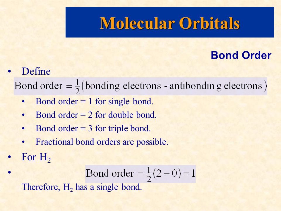 Molecular Orbitals Bond Order Define Bond order = 1 for single bond.