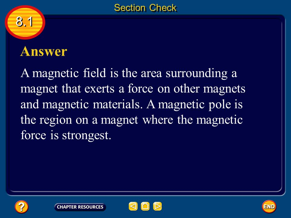8.1 Section Check Question 1 What is the difference between a magnetic field and a magnetic pole?