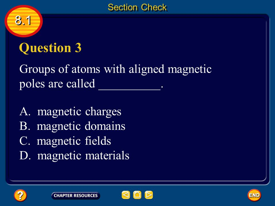 8.1 Section Check Question 2 How do unlike magnetic poles interact? Answer Two magnets can either attract or repel each other. Like magnetic poles rep