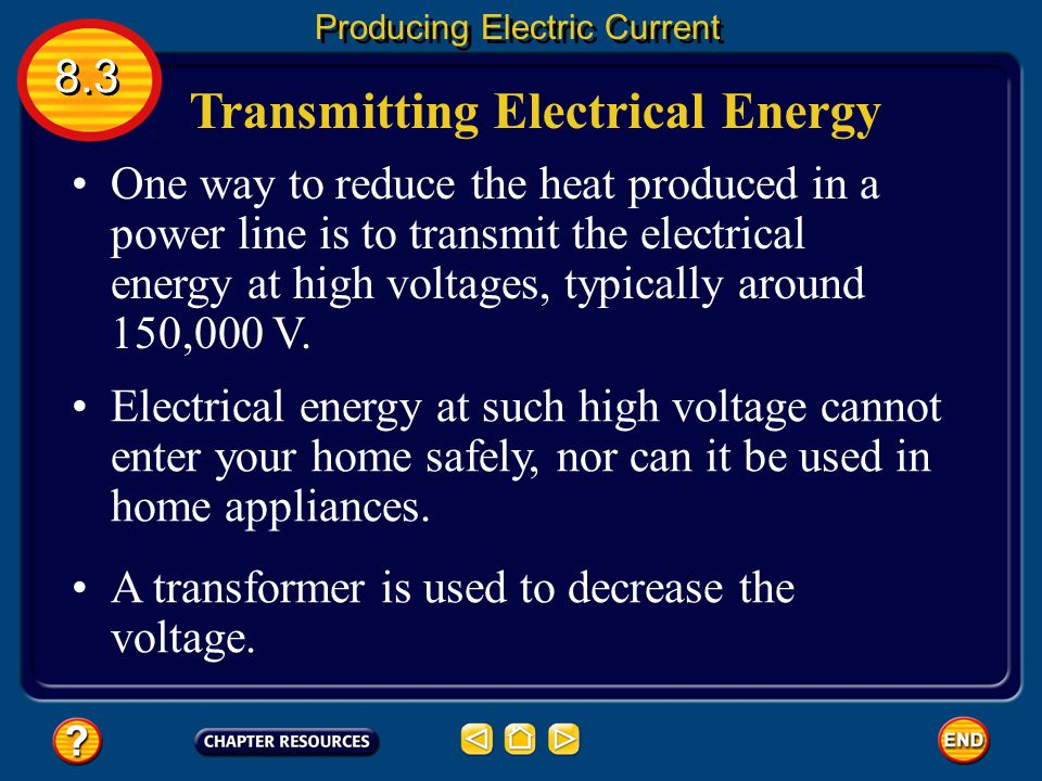 Transmitting Electrical Energy 8.3 Producing Electric Current When the electric energy is transmitted along power lines, some of the electrical energy