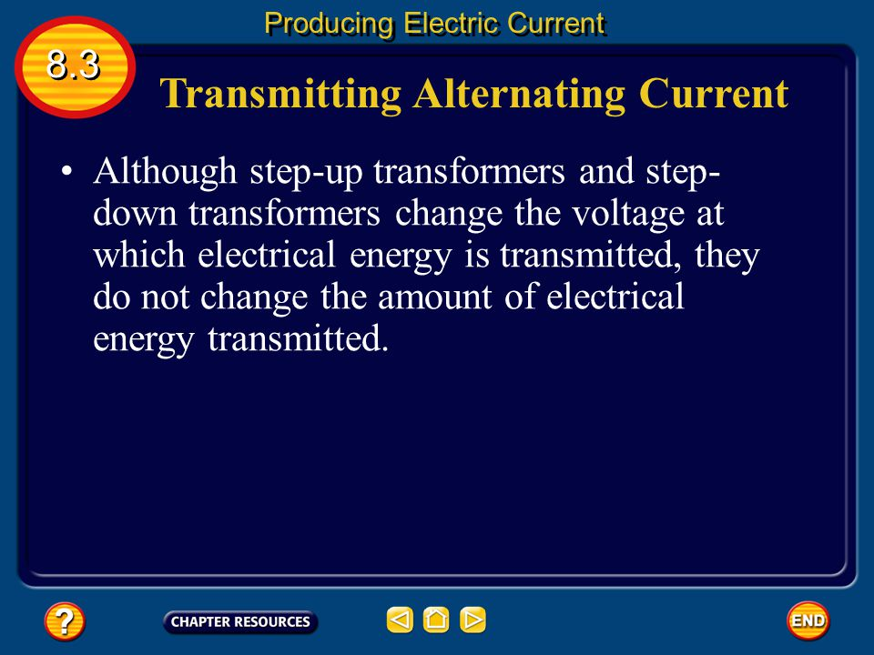 Step-Down Transformer 8.3 Producing Electric Current A transformer that decreases the voltage so that the output voltage is less than the input voltag