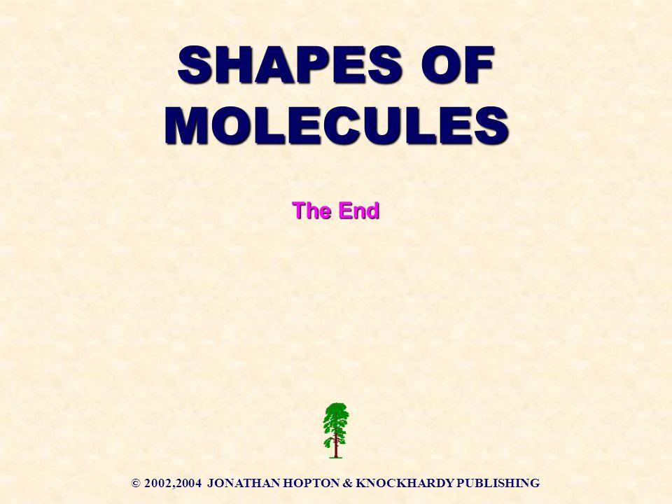 © 2002,2004 JONATHAN HOPTON & KNOCKHARDY PUBLISHING SHAPES OF MOLECULES The End
