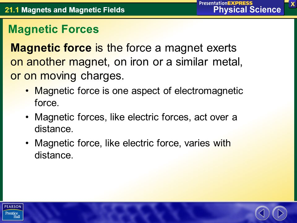 21.1 Magnets and Magnetic Fields In a few materials, such as iron, nickel, and cobalt, the unpaired electrons make a strong magnetic field.