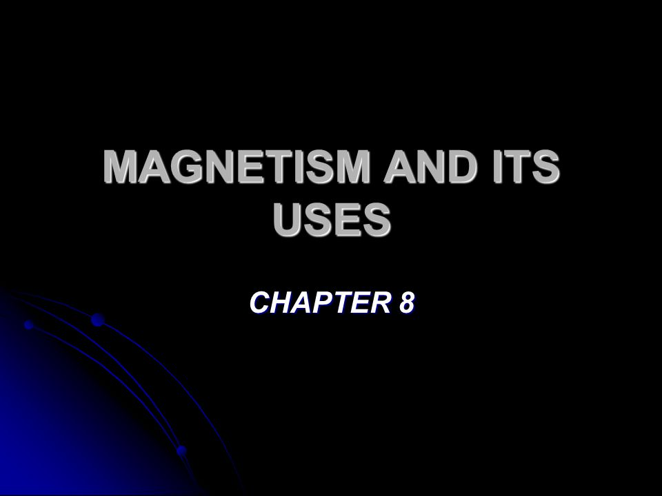 MAGNETISM AND ITS USES CHAPTER 8