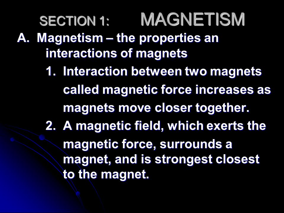 SECTION 1: MAGNETISM A. Magnetism – the properties an interactions of magnets 1. Interaction between two magnets 1. Interaction between two magnets ca