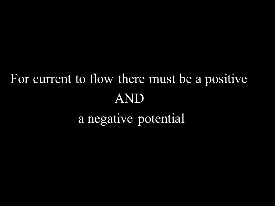 For current to flow there must be a positive AND a negative potential