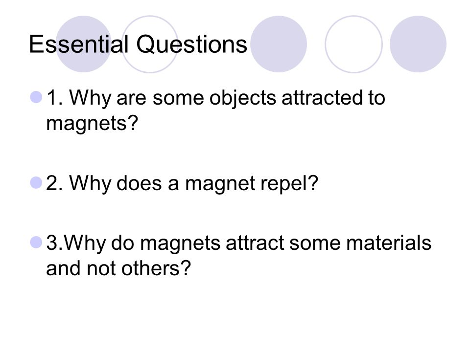 Standards and Elements S3P2 – Students will investigate magnets and how they affect other magnets and common objects. a. Investigate to find common ob