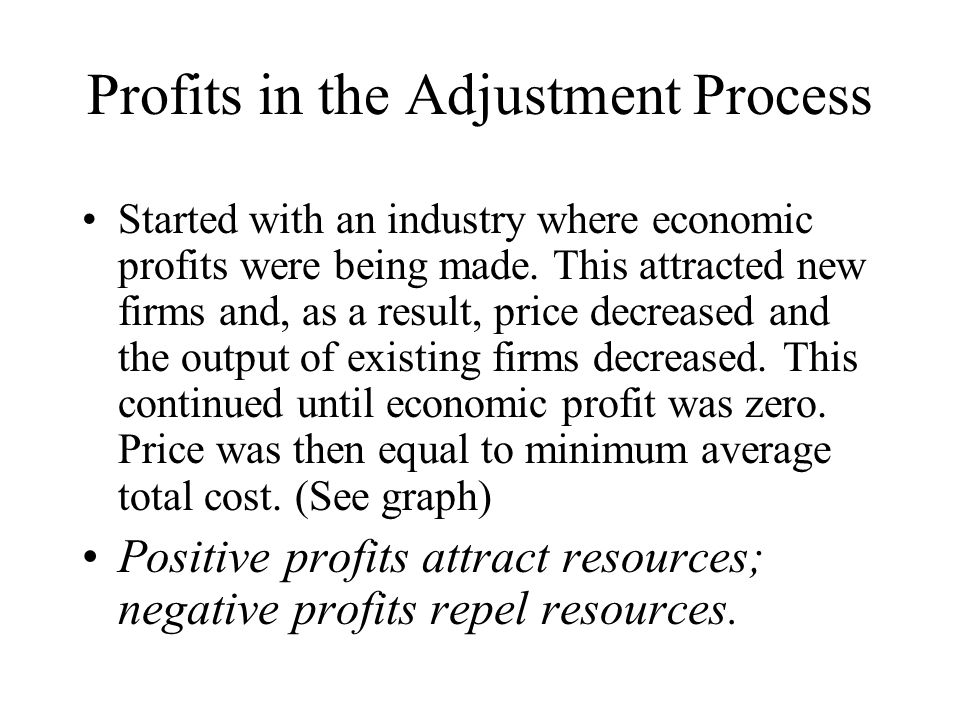 Profits in the Adjustment Process Started with an industry where economic profits were being made.