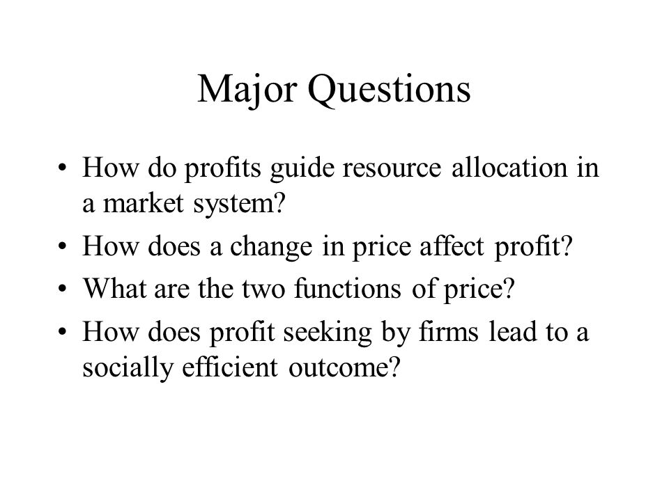 Major Questions How do profits guide resource allocation in a market system.