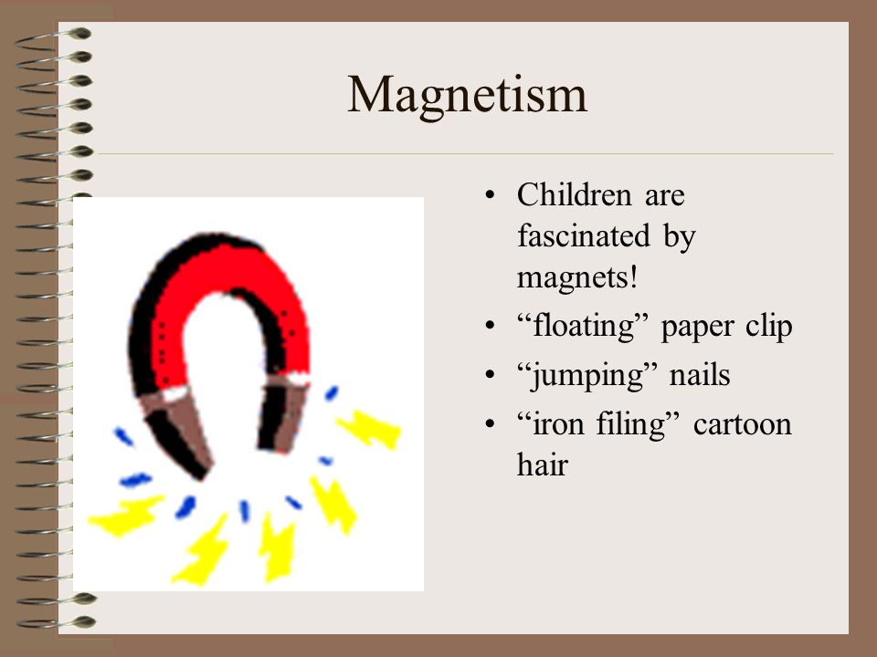 "Magnetism Children are fascinated by magnets! ""floating"" paper clip ""jumping"" nails ""iron filing"" cartoon hair"