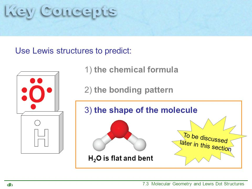 20 7.3 Molecular Geometry and Lewis Dot Structures Bond atoms together, forming single bonds.