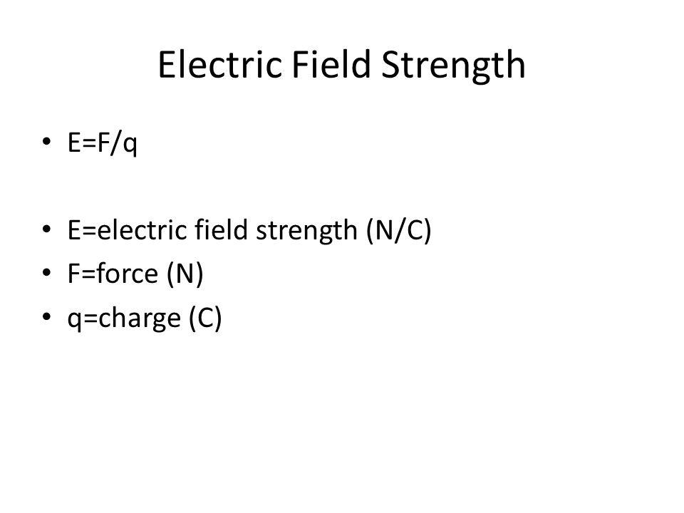 Electric field strength E=kq/r 2 E = electric field strength (N/C) k = 9 x 10 9 (N m 2 / C 2 ) q = Charge (C) r = radius or distance (m)