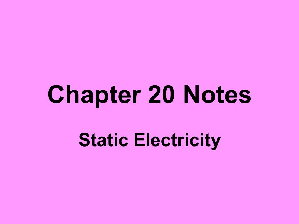 Chapter 20 Notes Static Electricity