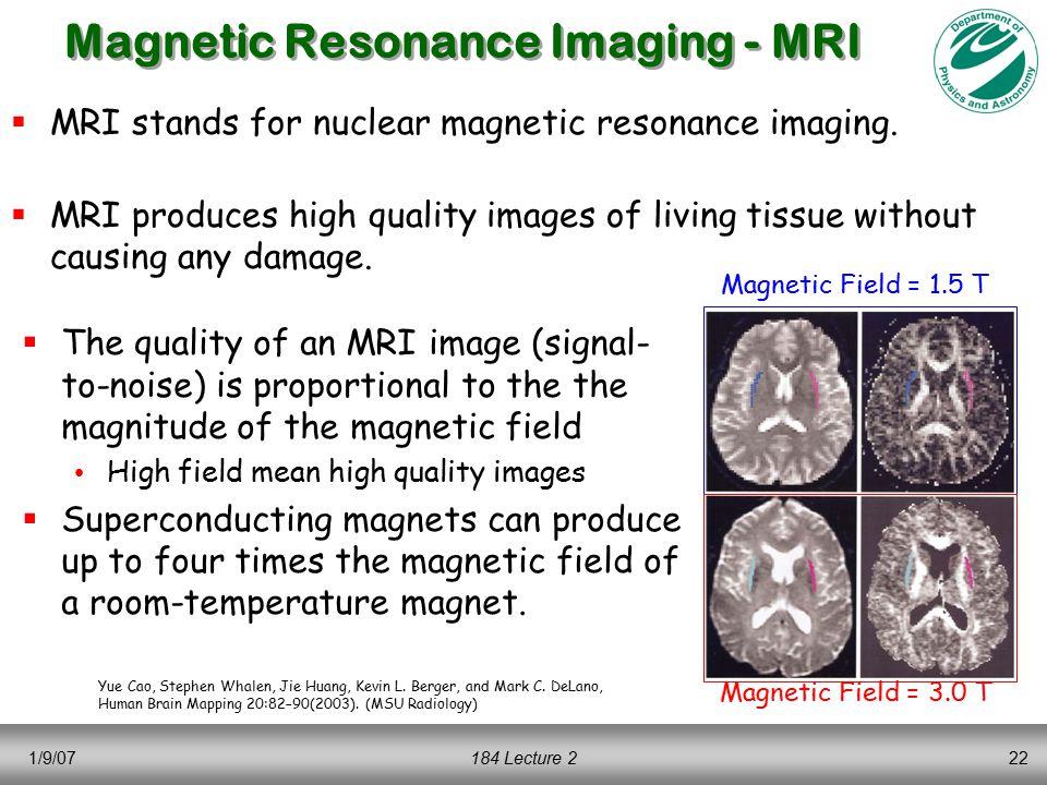 1/9/07184 Lecture 222 Magnetic Resonance Imaging - MRI  MRI stands for nuclear magnetic resonance imaging.