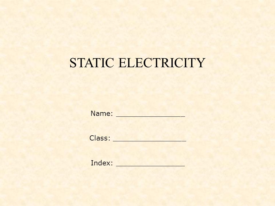 Name: ________________ Class: _________________ Index: ________________ STATIC ELECTRICITY