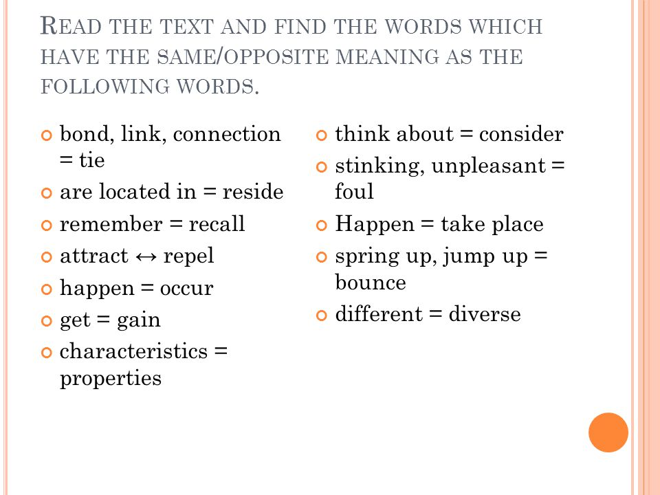 R EAD THE TEXT AND FIND THE WORDS WHICH HAVE THE SAME / OPPOSITE MEANING AS THE FOLLOWING WORDS.