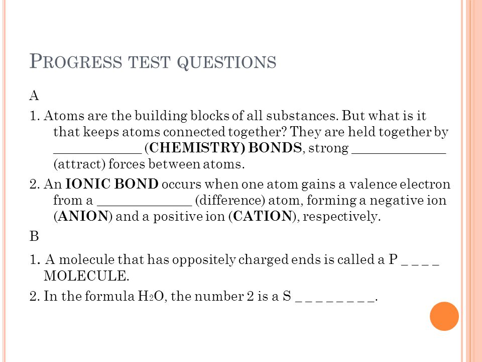 P ROGRESS TEST QUESTIONS A 1. Atoms are the building blocks of all substances.