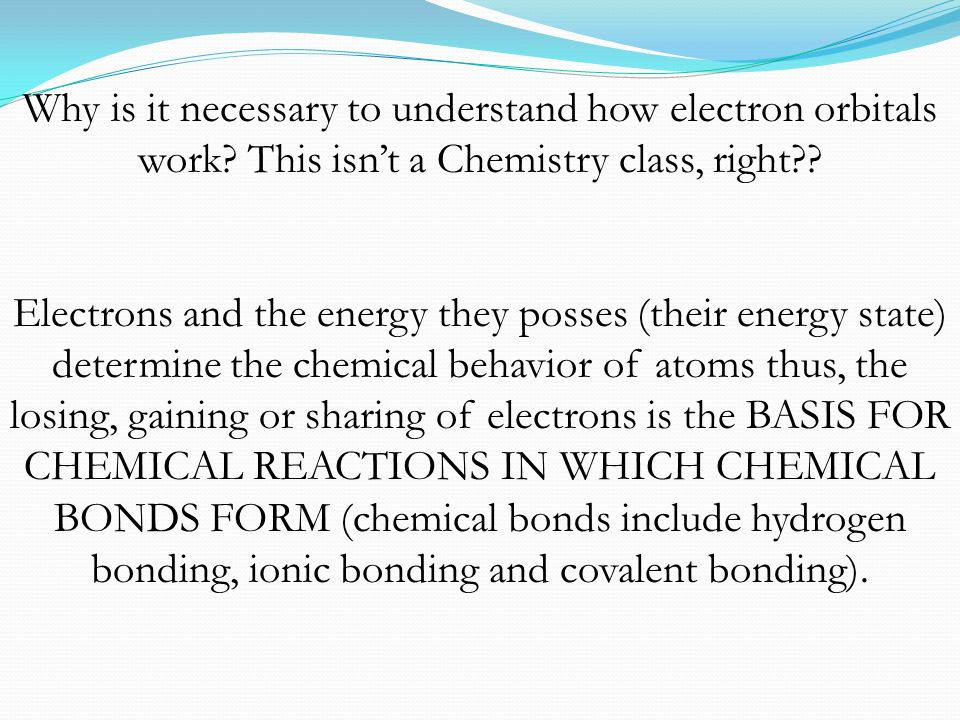 If electrons couldn't lose or gain other electrons, or share with other electrons, chemical bonds would NOT form.