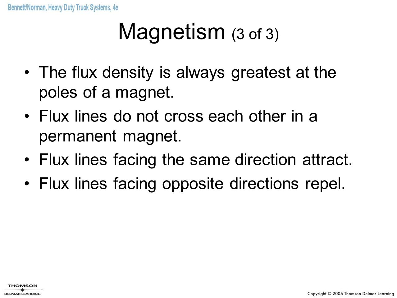 Magnetism (3 of 3) The flux density is always greatest at the poles of a magnet.