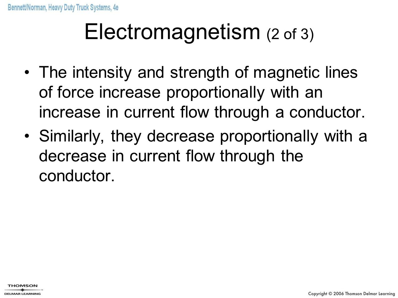 Electromagnetism (2 of 3) The intensity and strength of magnetic lines of force increase proportionally with an increase in current flow through a conductor.